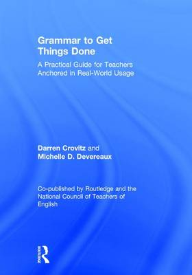 Grammar to Get Things Done: A Practical Guide for Teachers Anchored in Real-World Usage (Hardback)