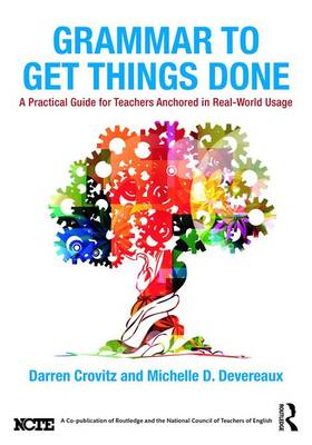 Grammar to Get Things Done: A Practical Guide for Teachers Anchored in Real-World Usage (Paperback)