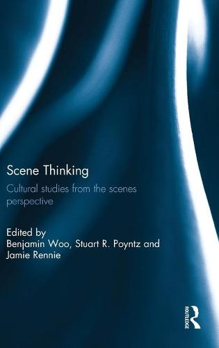 Scene Thinking: Cultural Studies from the Scenes Perspective (Hardback)