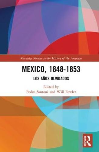 Mexico, 1848-1853: Los Anos Olvidados (Hardback)