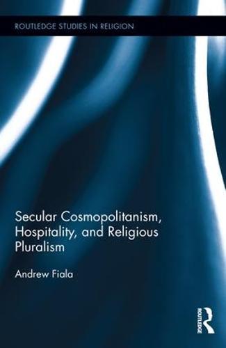 Secular Cosmopolitanism, Hospitality, and Religious Pluralism - Routledge Studies in Religion (Hardback)