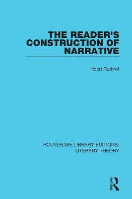 The Reader's Construction of Narrative - Routledge Library Editions: Literary Theory 22 (Paperback)