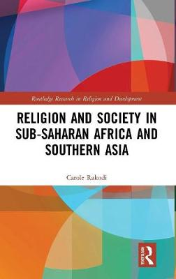 Religion and Society in Sub-Saharan Africa and Southern Asia - Routledge Research in Religion and Development (Hardback)