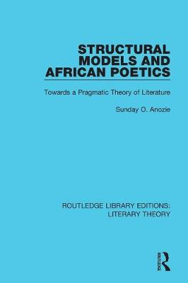 Structural Models and African Poetics: Towards a Pragmatic Theory of Literature - Routledge Library Editions: Literary Theory 4 (Paperback)