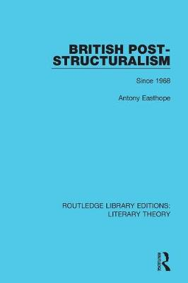 British Post-Structuralism: Since 1968 - Routledge Library Editions: Literary Theory 7 (Paperback)