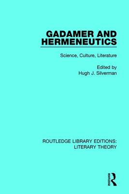 Gadamer and Hermeneutics: Science, Culture, Literature - Routledge Library Editions: Literary Theory 12 (Paperback)