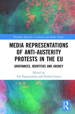 Media Representations of Anti-Austerity Protests in the EU: Grievances, Identities and Agency - Routledge Research in Cultural and Media Studies (Hardback)