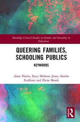 Queering Families, Schooling Publics: Keywords - Routledge Critical Studies in Gender and Sexuality in Education (Hardback)