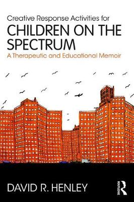 Creative Response Activities for Children on the Spectrum: A Therapeutic and Educational Memoir (Paperback)