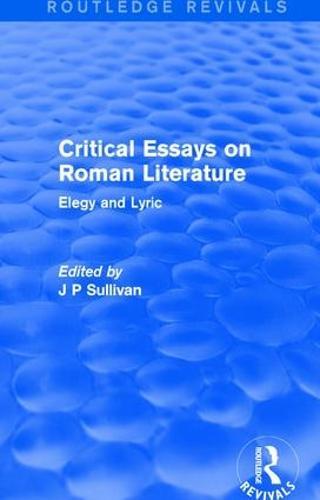 Critical Essays on Roman Literature: Elegy and Lyric - Routledge Revivals: Critical Essays on Roman Literature 1 (Paperback)