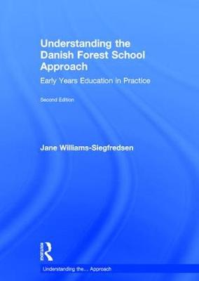 Understanding the Danish Forest School Approach: Early Years Education in Practice - Understanding the... Approach (Hardback)