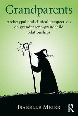 Grandparents: Archetypal and clinical perspectives on grandparent-grandchild relationships (Paperback)