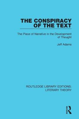 The Conspiracy of the Text: The Place of Narrative in the Development of Thought - Routledge Library Editions: Literary Theory 1 (Paperback)