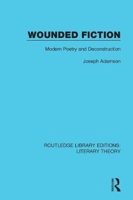 Wounded Fiction: Modern Poetry and Deconstruction - Routledge Library Editions: Literary Theory 2 (Paperback)