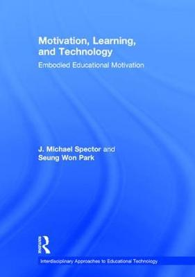 Motivation, Learning, and Technology: Embodied Educational Motivation - Interdisciplinary Approaches to Educational Technology (Hardback)
