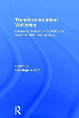 Transforming Infant Wellbeing: Research, Policy and Practice for the First 1001 Critical Days (Hardback)