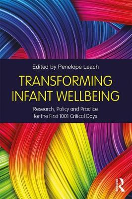 Transforming Infant Wellbeing: Research, Policy and Practice for the First 1001 Critical Days (Paperback)