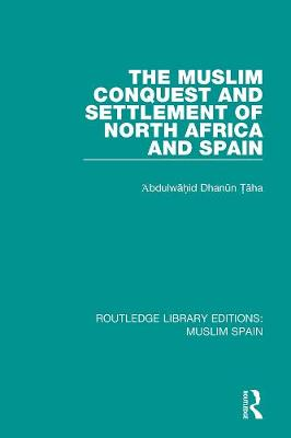 The Muslim Conquest and Settlement of North Africa and Spain - Routledge Library Editions: Muslim Spain 2 (Paperback)