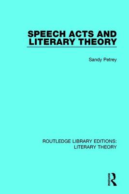 Speech Acts and Literary Theory - Routledge Library Editions: Literary Theory 20 (Paperback)