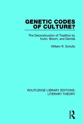 Genetic Codes of Culture?: The Deconstruction of Tradition by Kuhn, Bloom, and Derrida - Routledge Library Editions: Literary Theory 24 (Paperback)