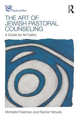 The Art of Jewish Pastoral Counseling: A Guide for All Faiths - Psyche and Soul (Paperback)