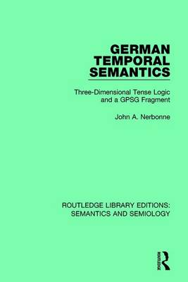 German Temporal Semantics: Three-Dimensional Tense Logic and a GPSG Fragment - Routledge Library Editions: Semantics and Semiology (Paperback)