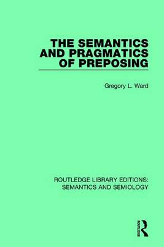 The Semantics and Pragmatics of Preposing - Routledge Library Editions: Semantics and Semiology (Hardback)