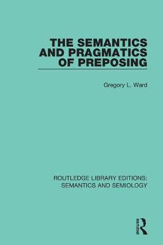 The Semantics and Pragmatics of Preposing - Routledge Library Editions: Semantics and Semiology (Paperback)