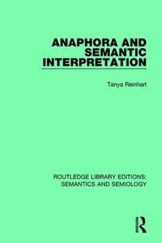 Anaphora and Semantic Interpretation - Routledge Library Editions: Semantics and Semiology (Hardback)