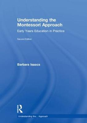 Understanding the Montessori Approach: Early Years Education in Practice - Understanding the... Approach (Hardback)