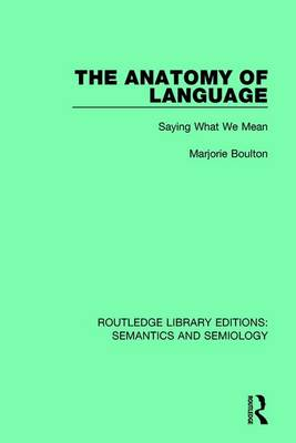 The Anatomy of Language: Saying What We Mean - Routledge Library Editions: Semantics and Semiology (Hardback)