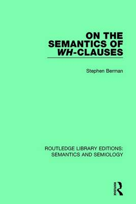 On the Semantics of Wh-Clauses - Routledge Library Editions: Semantics and Semiology (Hardback)