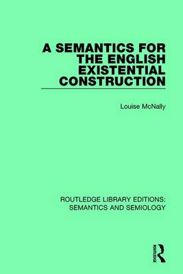 A Semantics for the English Existential Construction - Routledge Library Editions: Semantics and Semiology (Hardback)