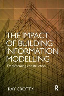 The Impact of Building Information Modelling: Transforming Construction (Paperback)