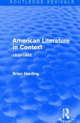 American Literature in Context: 1830-1865 - Routledge Revivals: American Literature in Context (Paperback)