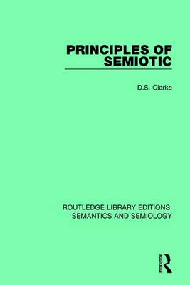Principles of Semiotic - Routledge Library Editions: Semantics and Semiology (Hardback)