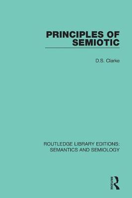 Principles of Semiotic - Routledge Library Editions: Semantics and Semiology (Paperback)