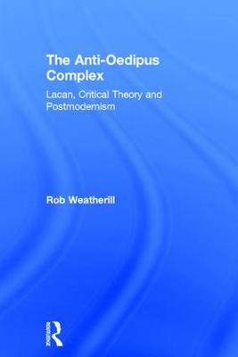 The Anti-Oedipus Complex: Lacan, Critical Theory and Postmodernism (Hardback)