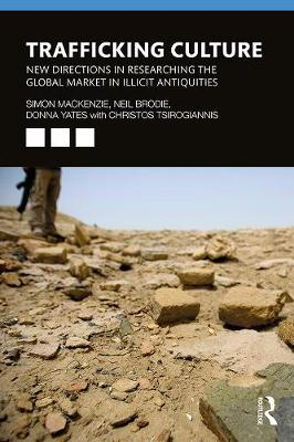 Trafficking Culture: New Directions in Researching the Global Market in Illicit Antiquities (Hardback)
