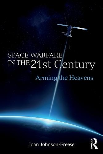 Space Warfare in the 21st Century: Arming the Heavens - Cass Military Studies (Paperback)