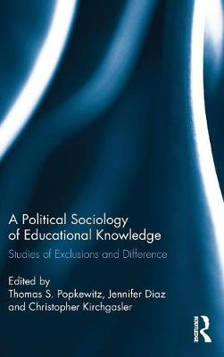 A Political Sociology of Educational Knowledge: Studies of Exclusions and Difference (Hardback)