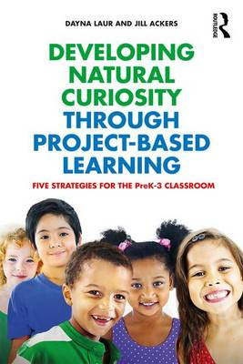Developing Natural Curiosity through Project-Based Learning: Five Strategies for the PreK-3 Classroom (Paperback)