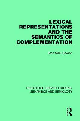 Lexical Representations and the Semantics of Complementation - Routledge Library Editions: Semantics and Semiology (Hardback)