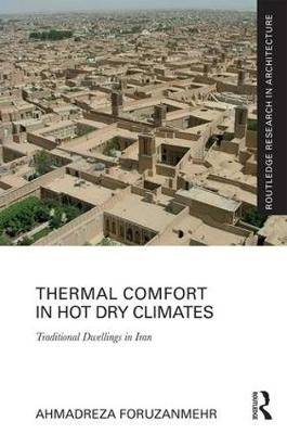Thermal Comfort in Hot Dry Climates: Traditional Dwellings in Iran - Routledge Research in Architecture (Hardback)