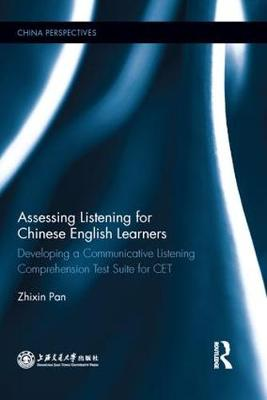 Assessing Listening for Chinese English Learners: Developing a Communicative Listening Comprehension Test Suite for CET - China Perspectives (Hardback)