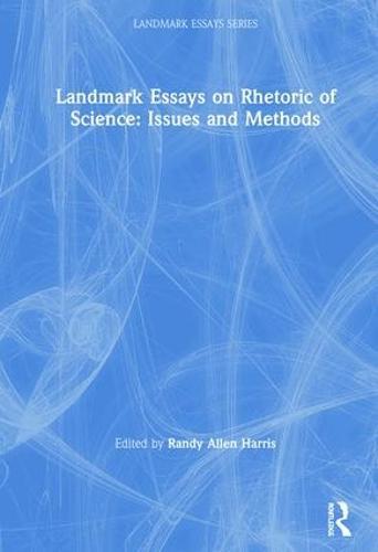 Landmark Essays on Rhetoric of Science: Theories, Themes, and Methods - Landmark Essays Series (Hardback)