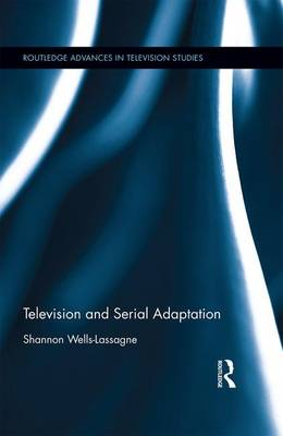Television and Serial Adaptation - Routledge Advances in Television Studies (Hardback)