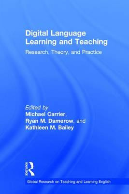 Digital Language Learning and Teaching: Research, Theory, and Practice - Global Research on Teaching and Learning English (Hardback)