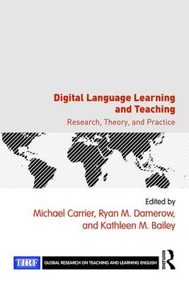 Digital Language Learning and Teaching: Research, Theory, and Practice - Global Research on Teaching and Learning English (Paperback)
