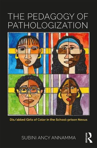 The Pedagogy of Pathologization: Dis/abled Girls of Color in the School-prison Nexus (Paperback)